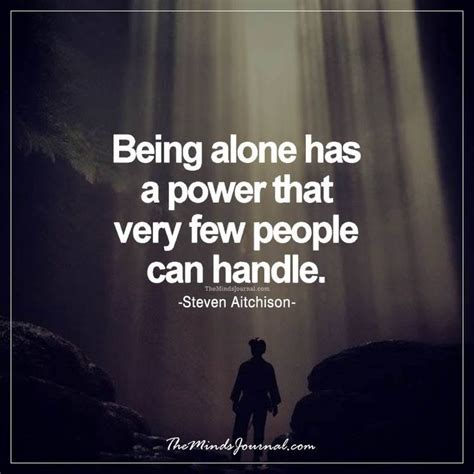 Home » browse quotes by subject » life. Quotes About Life :Being alone has a power - The Minds ...