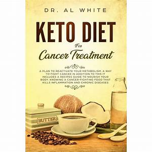 Keto Diet For Cancer Treatment  A Plan To Reactivate Your