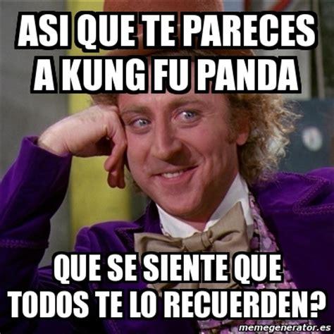 Fu Meme Generator - meme willy wonka asi que te pareces a kung fu panda que se siente que todos te lo recuerden