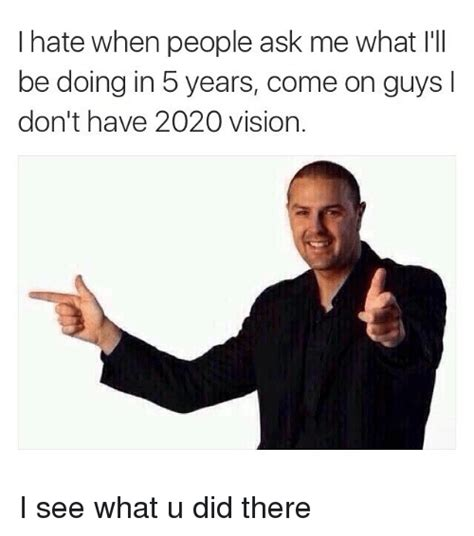 Finger Pointing Meme - i hate when people ask me what i ll be doing in 5 years come on guys don t have 2020 vision i