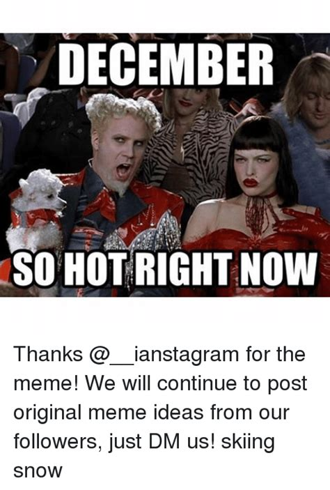 So Original Meme - december so hot right now thanks for the meme we will continue to post original meme ideas from