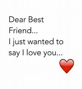 Dear Best Friend I Just Wanted to Say I Love You | Best ...