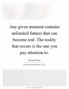 Any given moment contains unlimited futures that can ...