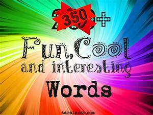 List of 350+ Fun, Cool and Interesting Words | Writing for ...