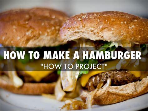 how to make hamburgers how to make a hamburger by zach meneses