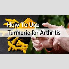 11 Ways How To Use Turmeric For Arthritis Treatment Youtube