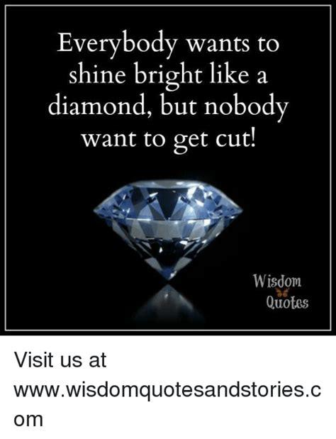 Shine Bright Like A Diamond Meme - everybody wants to shine bright like a diamond but nobody want to get cut wisdom quotes visit