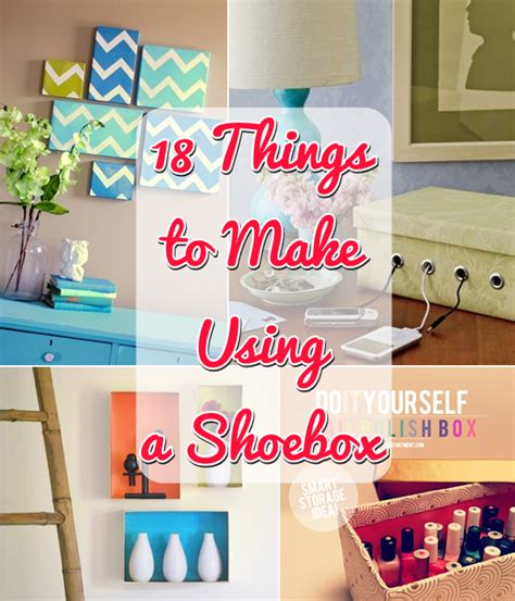 things to make for 18 things to make using a shoe box Diy