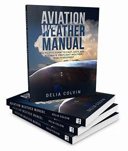 Aviation Weather Manual  A Pilot U2019s Guide To Fast And