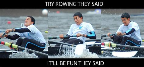 Funny Rowing Memes - shit rowers say