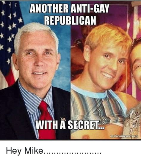 Anti Gay Memes - another anti gay republican with a secret makeamenneorg hey mike meme on sizzle