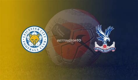 Leicester City vs Crystal Palace: Betting Tips, Odds ...
