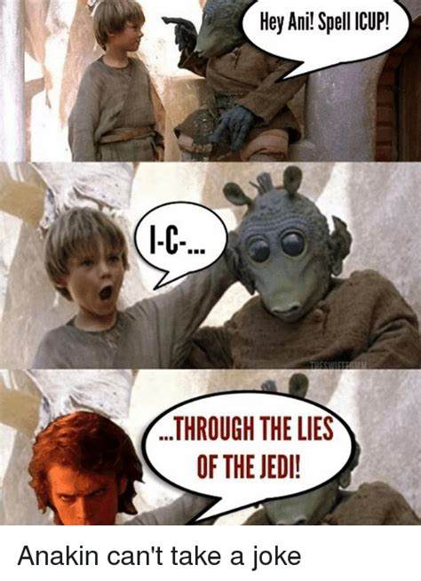 Spell Me Meme - hey ani spell icup through the lies of the jedi anakin can t take a joke jedi meme on me me