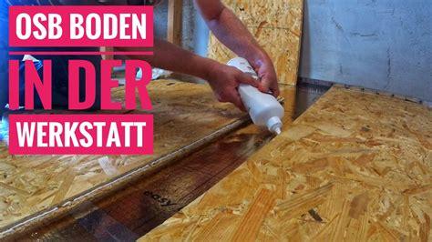 Fussbodenheizung Keine Kalten Fuesse by Osb Boden In Der Werkstatt Verlegen Endlich Keine Kalten