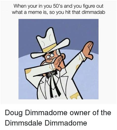 Doug Meme - 25 best memes about dimmadab dimmadab memes