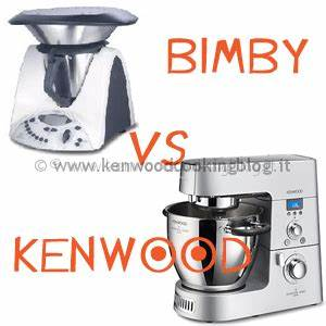 Meglio Bimby o Kenwood Cooking Chef differenze, quale scegliere ? Kenwood Cooking Blog