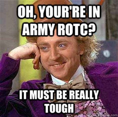 Rotc Memes - oh your re in army rotc it must be really tough condescending wonka quickmeme