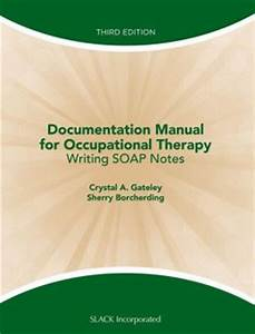 Documentation manual for occupational therapy writing for Documentation manual for occupational therapy writing soap notes