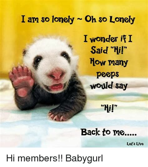So Lonely Meme - i am so lonely oh so lonely i wonder i said hi how many peeps would say hi back to me let s