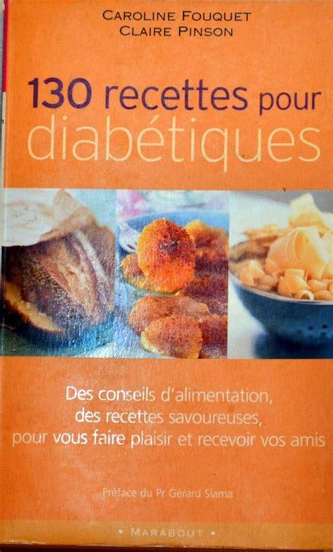 cuisine pour diabetiques et cholesterol 130 recettes pour diabétiques le culinaire d 39 olivier