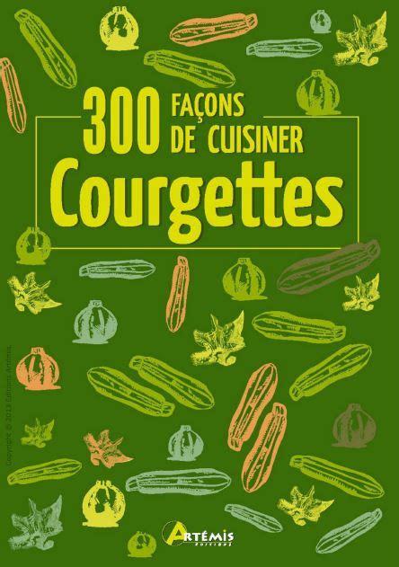 comment cuisiner des courgettes courgettes 300 façons de cuisiner avaxhome