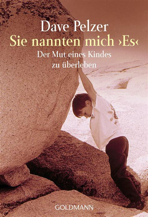 Sié E Massant Dave Pelzer Sie Nannten Mich Quot Es Quot Goldmann Verlag