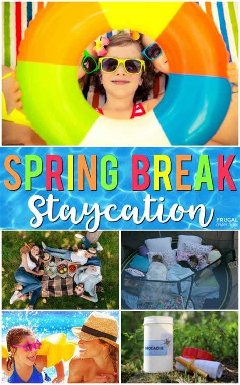 creative ways  enjoy  spring break staycation