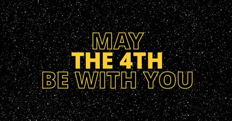 May the 4th Be with You: Celebrate Star Wars Day 2018 in ...