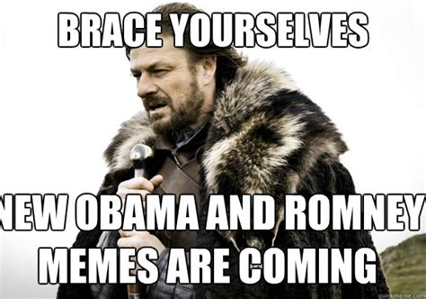 Brace Meme - brace yourselves new obama and romney memes are coming brace yourself the soccer updates are