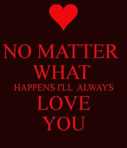 NO MATTER WHAT HAPPENS I'LL ALWAYS LOVE YOU Poster | H ...