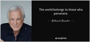 Nathaniel Branden quote: The world belongs to those who ...