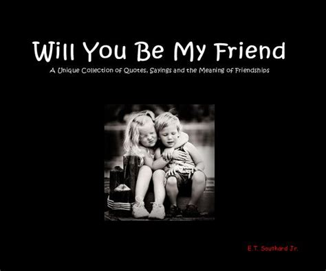 Will You Be My Friend A Unique Collection Of Quotes
