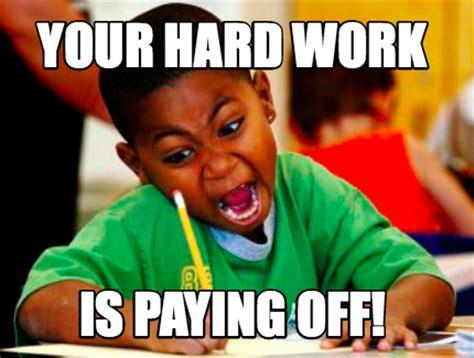 Meme Rege - work hard meme 28 images 1000 ideas about funny faces on pinterest caption when you work