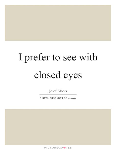 Quotes About Eyes Being Closed