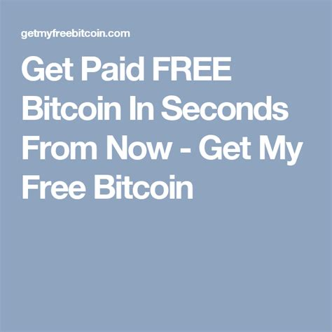 Get Paid In Bitcoin by Get Paid Free Bitcoin In Seconds From Now Get My Free