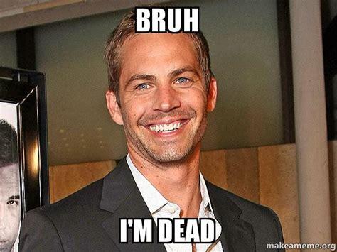 Dead Meme - bruh i m dead make a meme