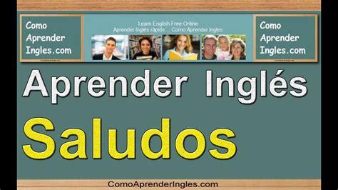 Cómo Aprender Inglés  Rápido Y Fácil  Saludos En Inglés