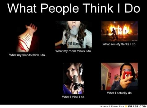 What I Think I Do Meme Generator - what people think i do meme 28 images what people think i do meme generator what i do image