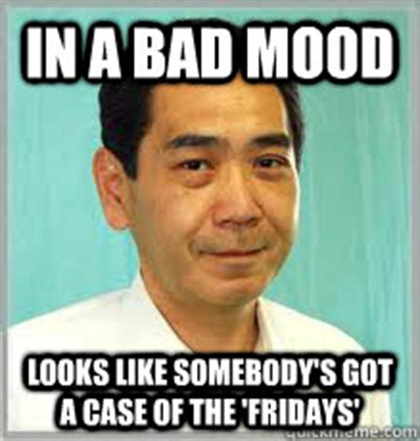 Bad Mood Meme - in a bad mood looks like somebody s got a case of the fridays overly dedicated japanese