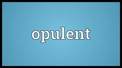 Opulent Meaning by Opulent Meaning
