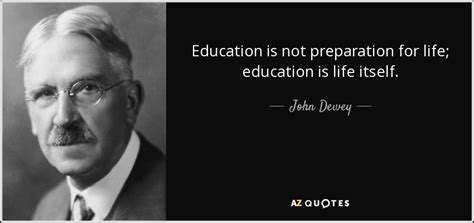 John Dewey Quote Education Is Not Preparation For Life