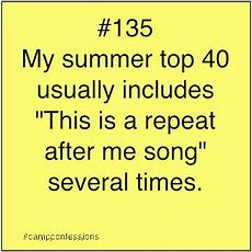 This Is A Repeat After Me Song  #summercamp Quotes And Sayings  Pinterest  Summer, My Life