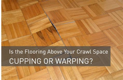 Hardwood Floors Cupping Crawl Space by Is The Flooring Above Your Crawl Space Cupping Or Warping
