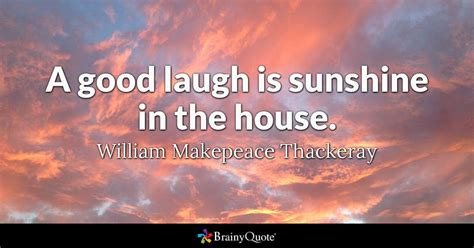 good laugh  sunshine   house william makepeace
