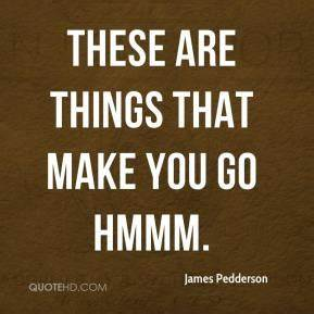 Things That Make You Go Hmmm Quotes. QuotesGram