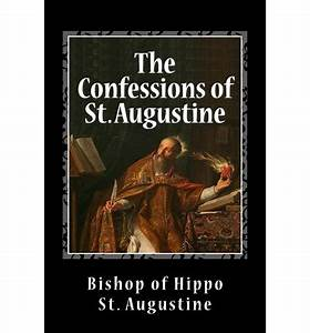 The Confessions of St. Augustine : Bishop Of Hippo St ...