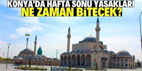 Ankara'da dahil olmak üzere türkiye'nin büyük bölümünde haftasonu sokağa çıkma kısıtlaması sona erdi. Konya'da hafta sonu yasakları o tarihte bitiyor!