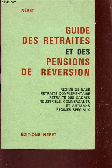 guide des retraites et des pensions de reversion r 233 gime de base retraite compl 233 mentaire