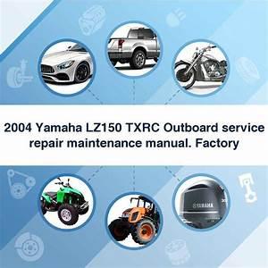 2004 Yamaha Lz150 Txrc Outboard Service Repair Maintenance