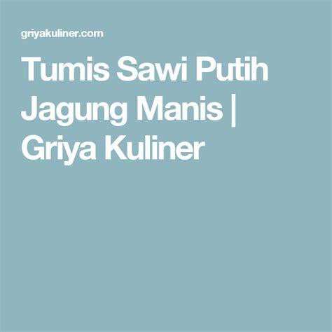 Sawi putih mengandung serat dan nutrisi tinggi. Tumis Sawi Putih Jagung Manis | Griya Kuliner | Indonesian food, Recipes